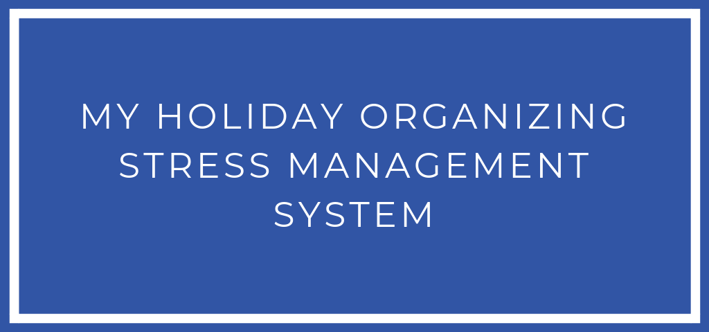 My holiday organizing stress management system