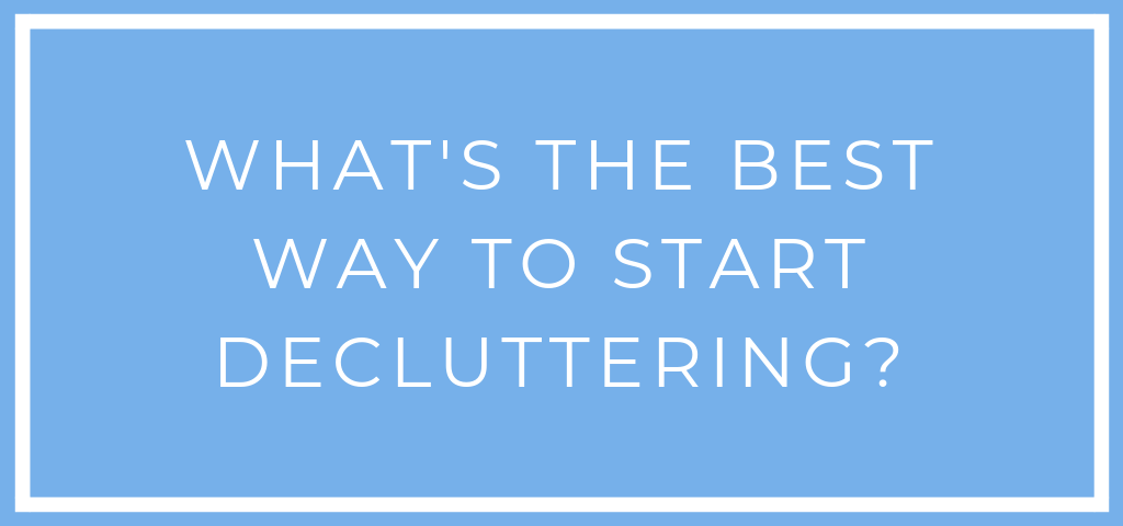 What's the best way to start decluttering?